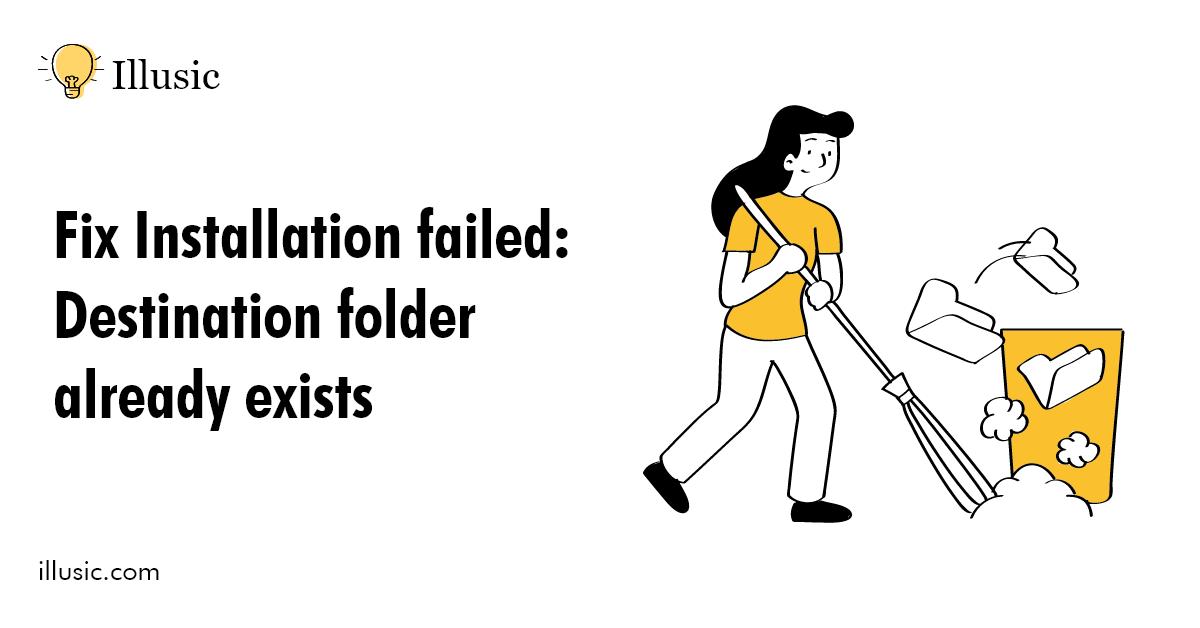 Installation failed: Destination folder already exists Fix